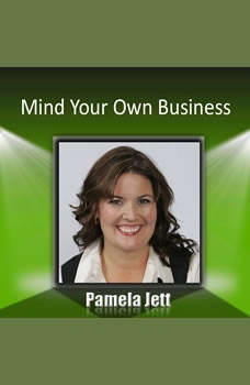 Mind Your Own Business: A Career Management System, Pamela Jett CSP