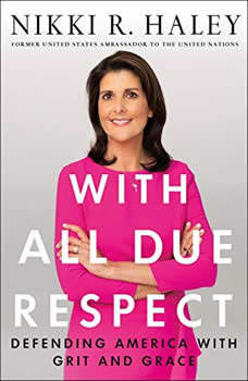 With All Due Respect: Defending America with Grit and Grace, Nikki R. Haley