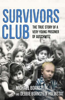 Survivors Club: The True Story of a Very Young Prisoner of Auschwitz, Michael Bornstein