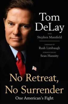 No Retreat, No Surrender: One American's Fight, Tom DeLay