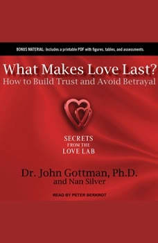 What Makes Love Last?: How to Build Trust and Avoid Betrayal How to Build Trust and Avoid Betrayal, PhD Gottman