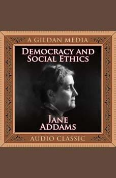 Democracy and Social Ethics, Jane Addams