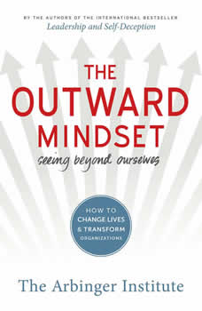 The Outward Mindset: Seeing Beyond Ourselves, The Arbinger Institute