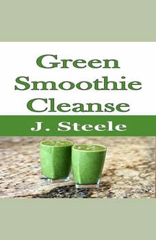 Green Smoothie Cleanse, J. Steele
