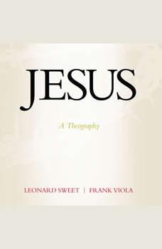 Jesus: A Theography, Leonard Sweet