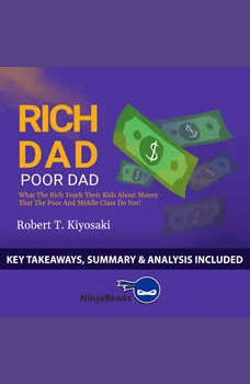 Summary of Rich Dad Poor Dad: What the Rich Teach Their Kids About Money - That the Poor and Middle Class Do Not! by Robert T. Kiyosaki: Key Takeaways, Summary & Analysis Included, Ninja Reads