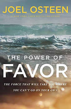 The Power of Favor: The Force That Will Take You Where You Can't Go on Your Own, Joel Osteen