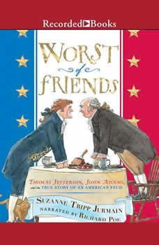Worst of Friends: Thomas Jefferson, John Adams, and the True Story of an American Feud, Suzanne Tripp Jurmain