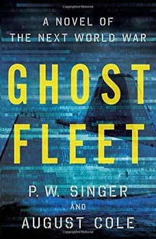Ghost Fleet: A Novel of the Next World War A Novel of the Next World War, P.W. Singer