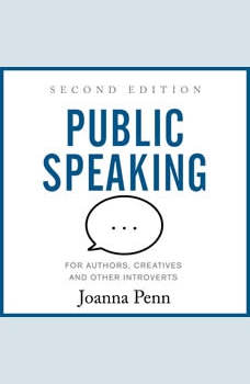 Public Speaking for Authors, Creatives and Other Introverts: Second Edition, Joanna Penn