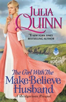 The Girl with the Make-Believe Husband: A Bridgertons Prequel, Julia Quinn
