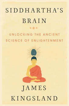 Siddhartha's Brain: Unlocking the Ancient Science of Enlightenment, James Kingsland