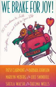 We Brake for Joy!: Devotions to Add Laughter, Fun, and Faith to Your Life Devotions to Add Laughter, Fun, and Faith to Your Life, Patsy Clairmont