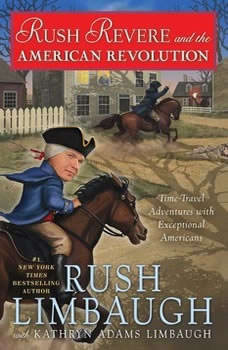 Rush Revere and the American Revolution: Time-Travel Adventures With Exceptional Americans, Rush Limbaugh