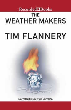 The Weather Makers: How We Are Changing the Planet and What it Means for Life on Earth, Tim Flannery