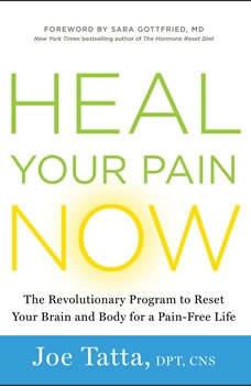 Heal Your Pain Now: The Revolutionary Program to Reset Your Brain and Body for a Pain-Free Life, Joe Tatta