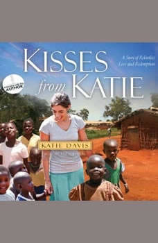 Kisses from Katie: A Story of Relentless Love and Redemption A Story of Relentless Love and Redemption, Katie J Davis
