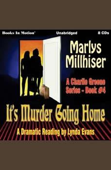 It's Murder Going Home: Charlie Greene, Book 4, Marlys Millhiser