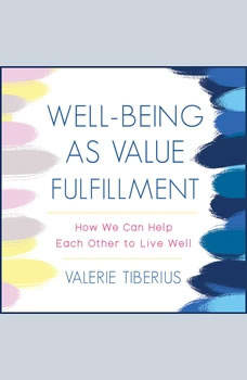 Well-Being as Value Fulfillment: How We Can Help Each Other to Live Well, Valerie Tiberius