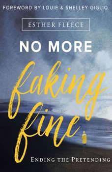 No More Faking Fine: Ending the Pretending, Esther Fleece