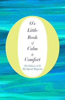 O's Little Book of Calm & Comfort, O, The Oprah Magazine