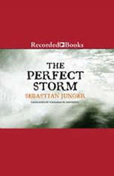 The Perfect Storm: A True Story of Men Against the Sea A True Story of Men Against the Sea, Sebastian Junger