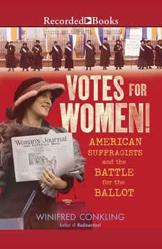 Votes for Women!: American Suffragists and the Battle for the Ballot, Winifred Conkling
