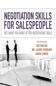 Negotiation Skills  for Salespeople: Get What You Want at the Negotiating Table, Made for Success