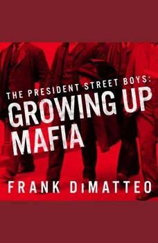 The President Street Boys: Growing Up Mafia, Frank DiMatteo