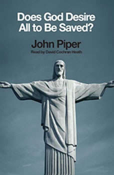 Does God Desire All To Be Saved?, John Piper
