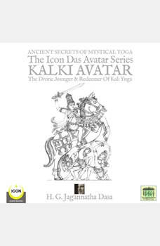 Ancient Secret's Of Mystical Yoga The Icon Das Avatar Series Kalki Avatar - The Divine Avenger & Redeemer Of Kali Yuga, H.G. Jagannatha Dasa