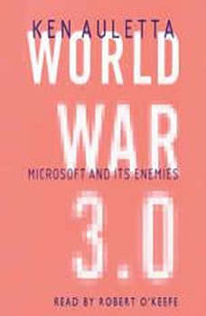 World War 3.0: Microsoft, the US Government, and the Battle for the New Economy Microsoft, the US Government, and the Battle for the New Economy, Ken Auletta
