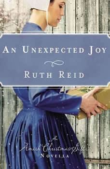 An Unexpected Joy: An Amish Christmas Gift Novella An Amish Christmas Gift Novella, Ruth Reid