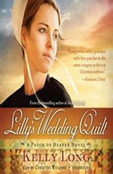 Lillys Wedding Quilt: A Patch of Heaven Novel, Kelly Long
