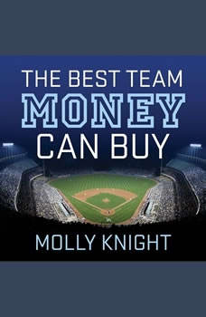 The Best Team Money Can Buy: The Los Angeles Dodgers' Wild Struggle to Build a Baseball Powerhouse, Molly Knight