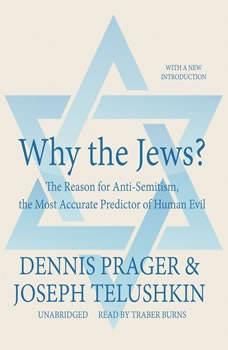 Why the Jews?: The Reason for Anti-Semitism, the Most Accurate Predictor of Human Evil, Dennis Prager; Joseph Telushkin