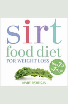 Sirt Food Diet For Weight Loss: Lose 7 lb in 7 days, Mary Patricia
