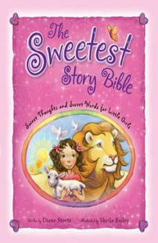 The Sweetest Story Bible: Sweet Thoughts and Sweet Words for Little Girls, Diane Stortz