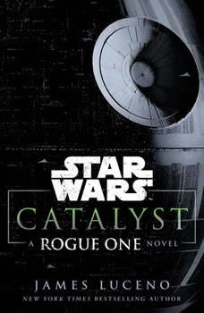 Catalyst (Star Wars): A Rogue One Novel A Rogue One Novel, James Luceno