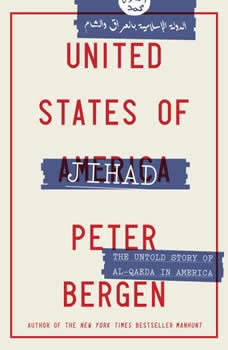 United States of Jihad: Investigating America's Homegrown Terrorists Investigating America's Homegrown Terrorists, Peter Bergen