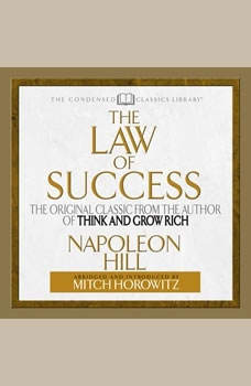 The Law of Success: The Original Classic From the Author of THINK AND GROW RICH (Abridged) The Original Classic From the Author of THINK AND GROW RICH (Abridged), Napoleon Hill