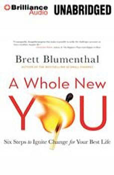 A Whole New You: Six Steps to Ignite Change for Your Best Life, Brett Blumenthal