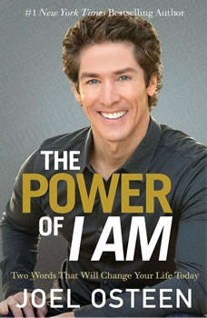 The Power of I Am: Two Words That Will Change Your Life Today Two Words That Will Change Your Life Today, Joel Osteen