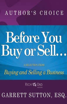 Before You Begin Buying or Selling a Business: A Selection from Rich Dad Advisors: Buying and Selling a Business, Garrett Sutton