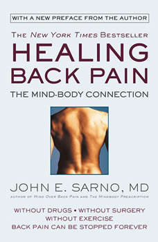 Healing Back Pain: The Mind-Body Connection The Mind-Body Connection, Dr. John E. Sarno, M.D.