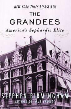 The Grandees: America's Sephardic Elite, Stephen Birmingham