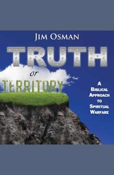 Truth or Territory: A Biblical Approach to Spiritual Warfare, Jim Osman