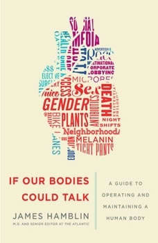 If Our Bodies Could Talk: A Guide to Operating and Maintaining a Human Body A Guide to Operating and Maintaining a Human Body, James Hamblin
