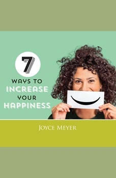 7 Ways to Increase Your Happiness, Joyce Meyer