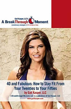 40 and Fabulous!: How to Stay Fit from Your 20s to Your 50s, Gail Kasper